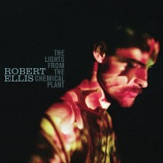Robert Ellis - The Lights From The Chemical Plant